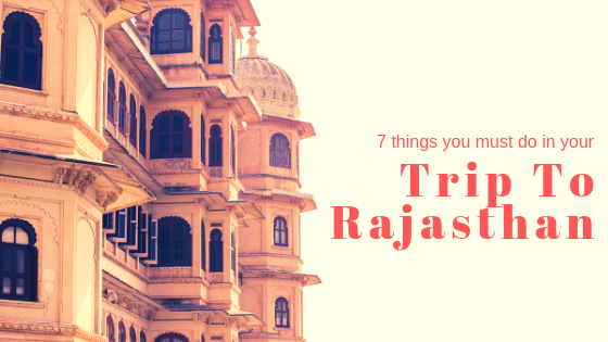 7 things you must do in your trip to Rajasthan